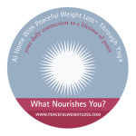 DVD #06: What Nourishes You? - At Home with Peaceful Weight Loss